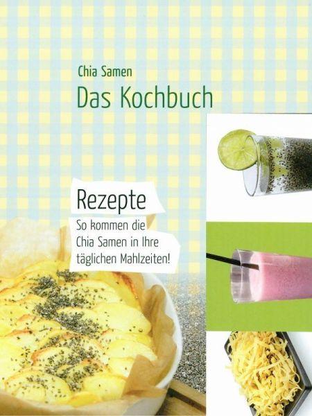 Chia Samen - Das Kochbuch
